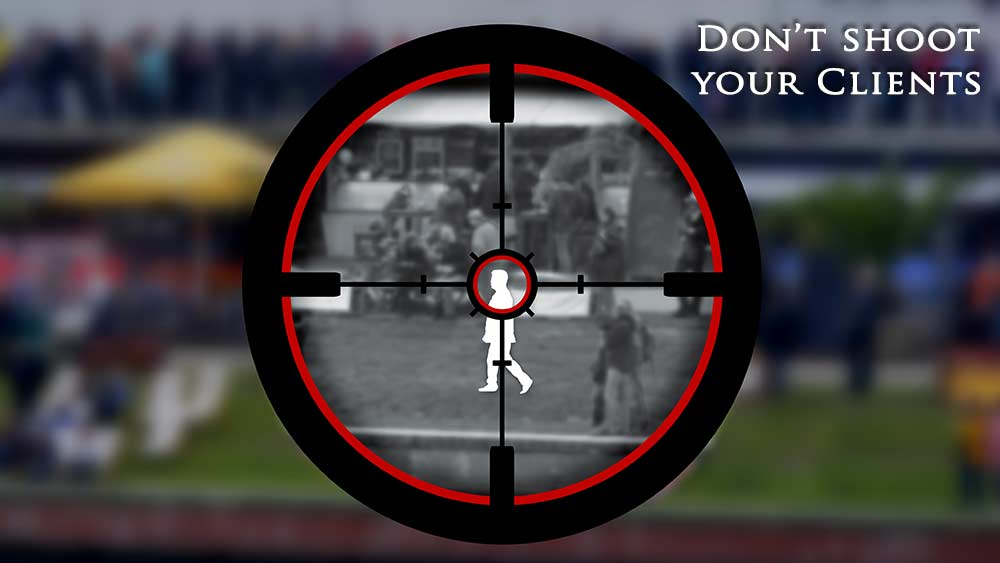 Sniper targeting person. Text: Don't shoot your clients.