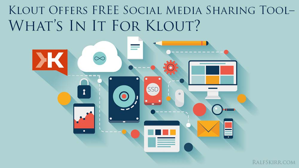 Klout Offers FREE Social Media Sharing Tool– What's In It For Klout?