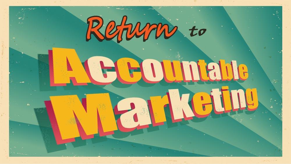Return to accountable marketing.