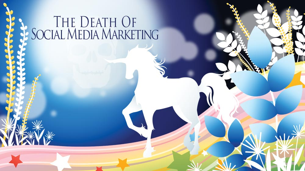 The Death Of Social Media Marketing (Unicorns and rainbows image)
